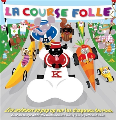 La course folle : les animaux en pop up sur les chapeaux de roue - White, Georges|O'Malley, Jason