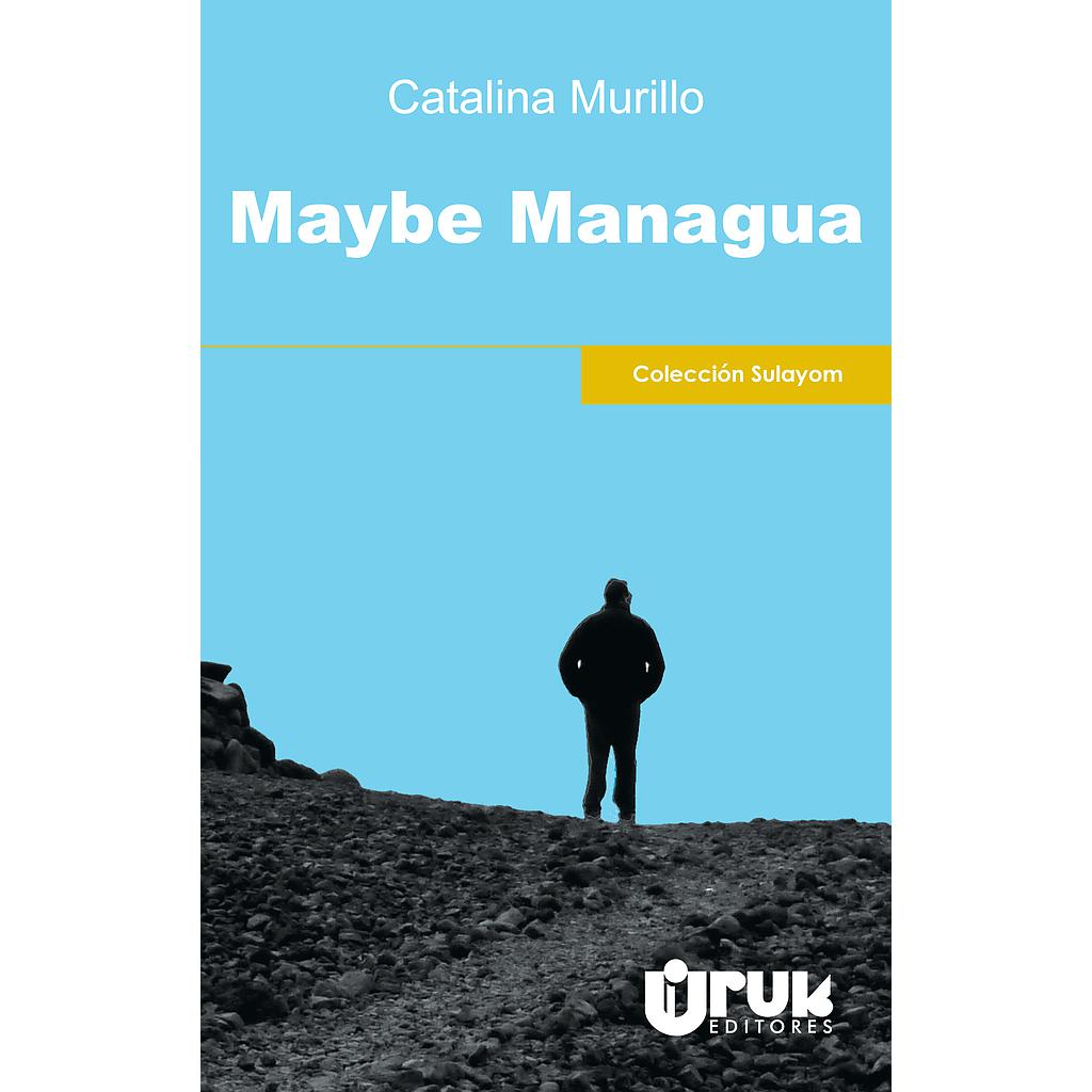 Catalina Murillo. Maybe Managua